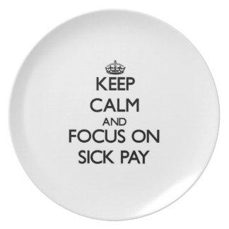 Keep Calm and focus on Sick Pay Plate