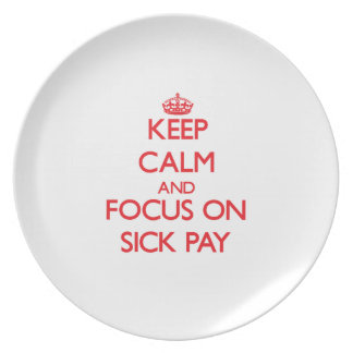 Keep Calm and focus on Sick Pay Dinner Plate
