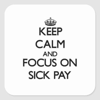 Keep Calm and focus on Sick Pay Square Sticker