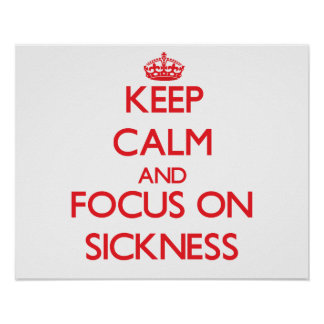 Keep Calm and focus on Sickness Poster