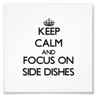 Keep Calm and focus on Side Dishes Photo Art