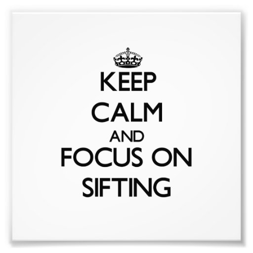 Keep Calm and focus on Sifting Photograph