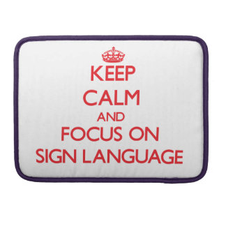 Keep Calm and focus on Sign Language Sleeve For MacBook Pro
