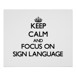 Keep Calm and focus on Sign Language Print