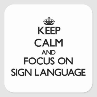 Keep Calm and focus on Sign Language Square Sticker