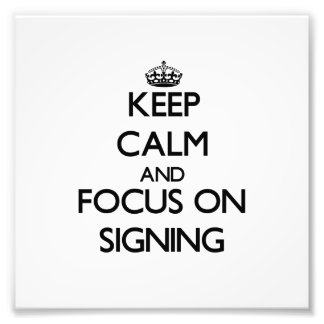 Keep Calm and focus on Signing Photo Print
