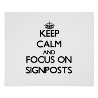 Keep Calm and focus on Signposts Print