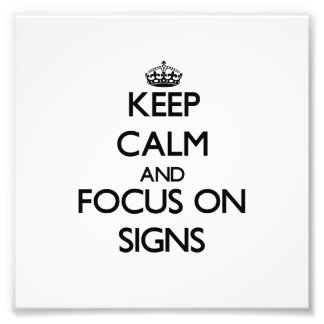 Keep Calm and focus on Signs Photographic Print