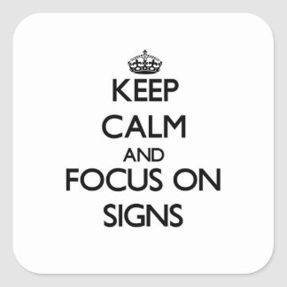 Keep Calm and focus on Signs Square Sticker