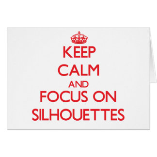 Keep Calm and focus on Silhouettes Cards