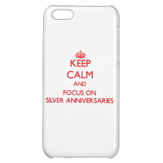 Keep Calm and focus on Silver Anniversaries iPhone 5C Cases