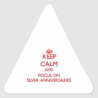 Keep Calm and focus on Silver Anniversaries Triangle Stickers