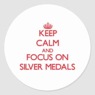 Keep Calm and focus on Silver Medals Round Stickers
