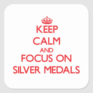 Keep Calm and focus on Silver Medals Square Stickers