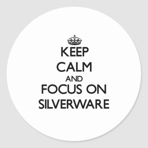 Keep Calm and focus on Silverware Round Stickers
