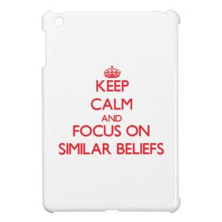 Keep Calm and focus on Similar Beliefs Cover For The iPad Mini