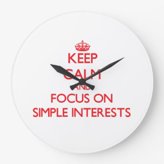 Keep Calm and focus on Simple Interests Clock