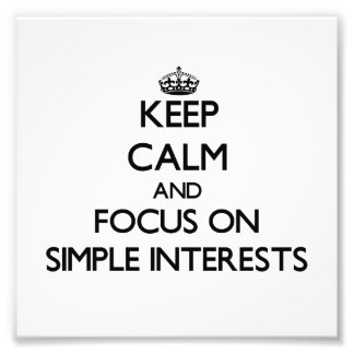 Keep Calm and focus on Simple Interests Photographic Print
