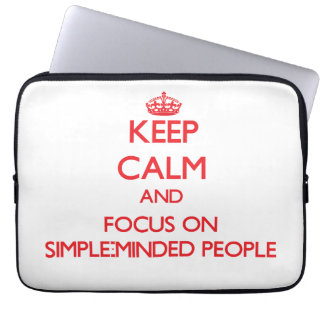 Keep Calm and focus on Simple-Minded People Laptop Computer Sleeve