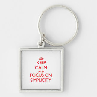 Keep Calm and focus on Simplicity Key Chains