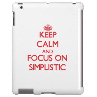 Keep Calm and focus on Simplistic