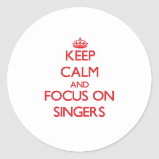 Keep Calm and focus on Singers Round Stickers