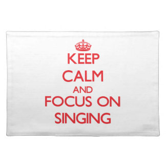 Keep calm and focus on Singing Place Mats