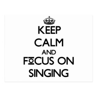 Keep calm and focus on Singing Postcard