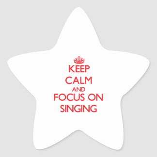 Keep calm and focus on Singing Star Stickers