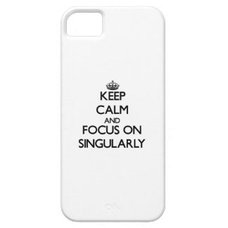 Keep Calm and focus on Singularly iPhone 5 Covers