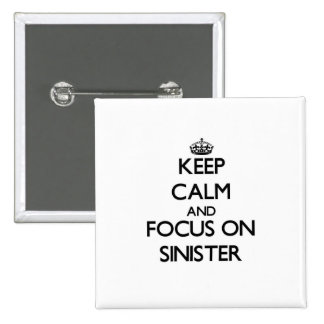 Keep Calm and focus on Sinister Pinback Buttons