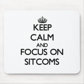 Keep Calm and focus on Sitcoms Mouse Pad
