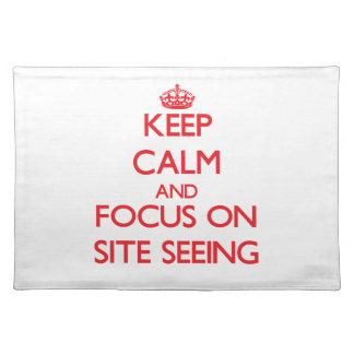Keep Calm and focus on Site Seeing Place Mat