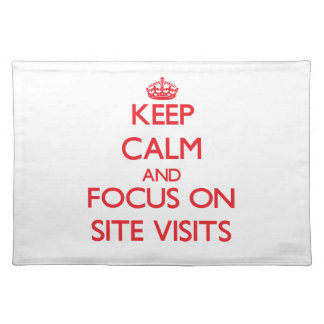 Keep Calm and focus on Site Visits Place Mat