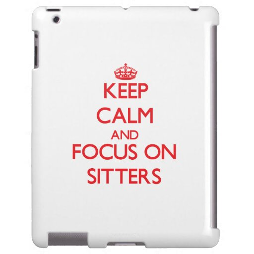 Keep Calm and focus on Sitters