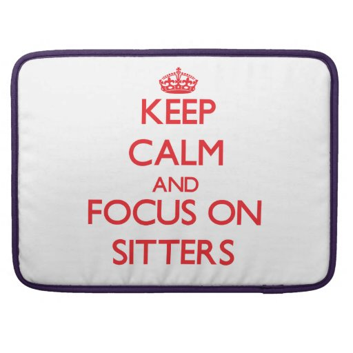 Keep Calm and focus on Sitters Sleeves For MacBook Pro