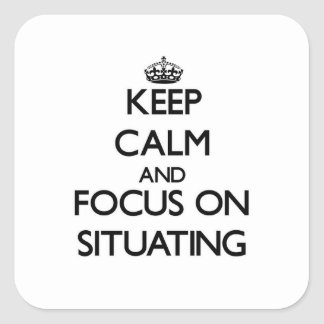 Keep Calm and focus on Situating Square Sticker