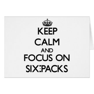 Keep Calm and focus on Six-Packs Greeting Card
