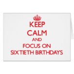 Keep Calm and focus on Sixtieth Birthdays Greeting Cards