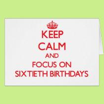 Keep Calm and focus on Sixtieth Birthdays Card