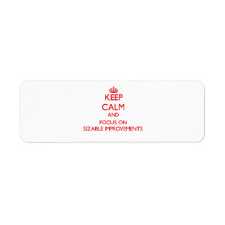 Keep Calm and focus on Sizable Improvements Custom Return Address Labels
