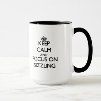Keep Calm and focus on Sizzling Mug
