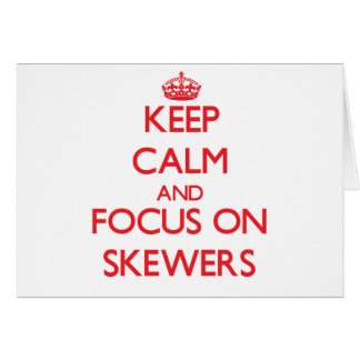 Keep Calm and focus on Skewers Cards
