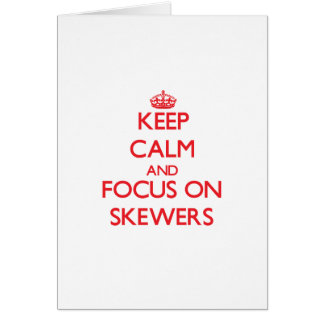 Keep Calm and focus on Skewers Greeting Cards
