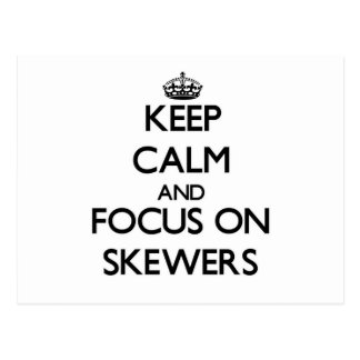 Keep Calm and focus on Skewers Post Cards