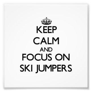 Keep Calm and focus on Ski Jumpers Art Photo