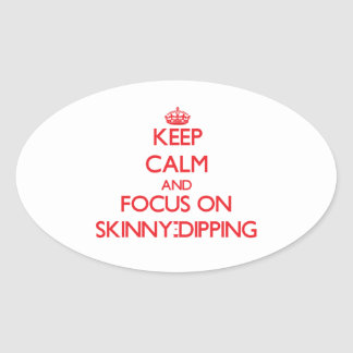 Keep Calm and focus on Skinny-Dipping Oval Sticker