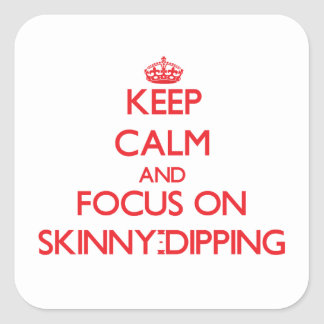 Keep Calm and focus on Skinny-Dipping Square Stickers