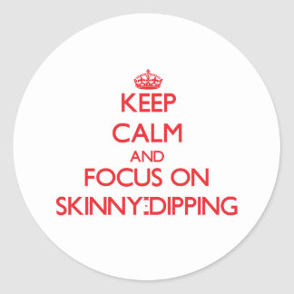 Keep Calm and focus on Skinny-Dipping Round Stickers