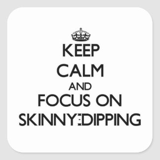 Keep Calm and focus on Skinny-Dipping Stickers